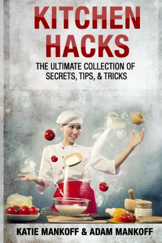 9780692370216: Kitchen Hacks: The Ultimate Collection Of Secrets, Tips, & Tricks