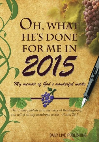 9780692371152: Oh, What He's Done For Me In 2015 (Journal): My Memoir of God's Wonderful Works