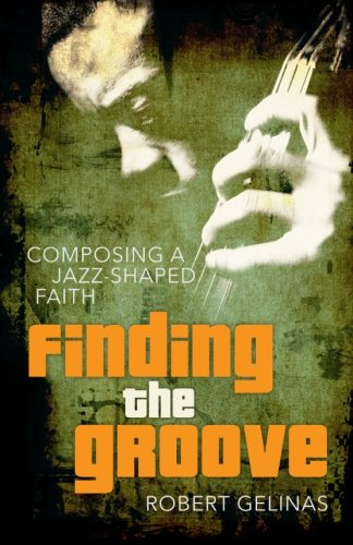 9780692371305: Finding the Groove: Composing a Jazz-Shaped Faith