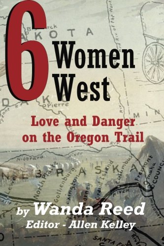 9780692372364: Six Women West: Love and Danger on the Oregon Trail (The Journeys of Six Women in the Early West)