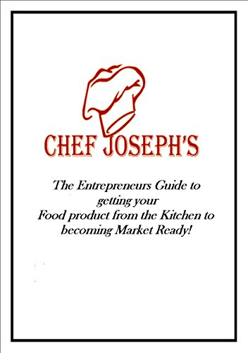 9780692373385: Chef Joseph's The Entrepreneurs Guide to Getting your Food Product From the Kitchen to becoming Market Ready!