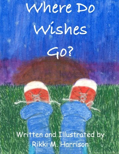 Where Do Wishes Go?: Harrison, Rikki M
