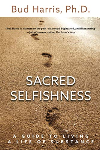 9780692374085: Sacred Selfishness: A Guide to Living a Life of Substance