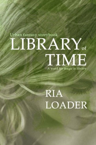 Library of Time: A mage born librarian and seer claims a mysterious legacy (Urban Fantasy): Ria ...