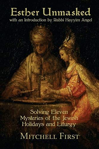 Esther Unmasked: Solving Eleven Mysteries of the Jewish Holidays and Liturgy: Mitchell First