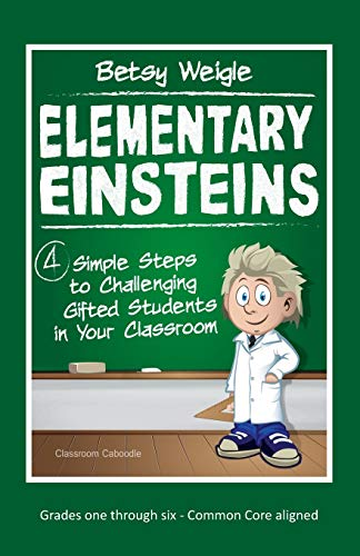 9780692376799: Elementary Einsteins: 4 Simple Steps to Challenging Gifted Students in Your Classroom