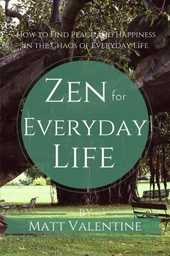 9780692377567: Zen for Everyday Life: How to Find Peace and Happiness in the Chaos of Everyday Life