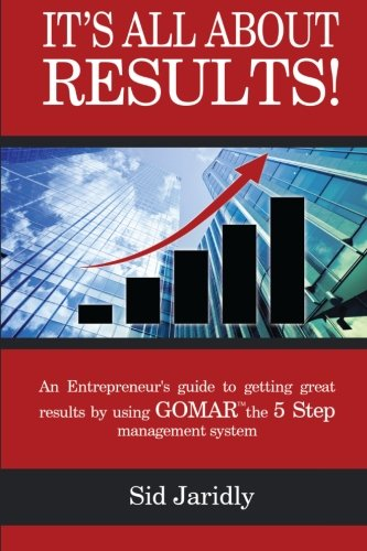 9780692377857: It's All About Results!: An Entrepreneur's Guide To Getting Great Results By Using GOMAR the 5 Step Management System