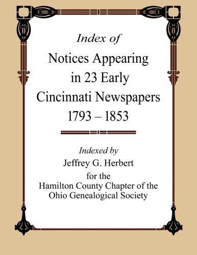 Index of Notices Appearing in 23 Early Cincinnati Newspapers 1793 - 1853: Jeffrey G. Herbert