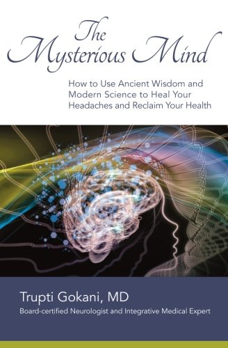 9780692378427: The Mysterious Mind: How to Use Ancient Wisdom and Modern Science to Heal Your Headaches and Reclaim Your Health