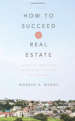 9780692379332: How to Succeed in Real Estate: A Step-By-Step Guide to Starting a Career as a Realtor