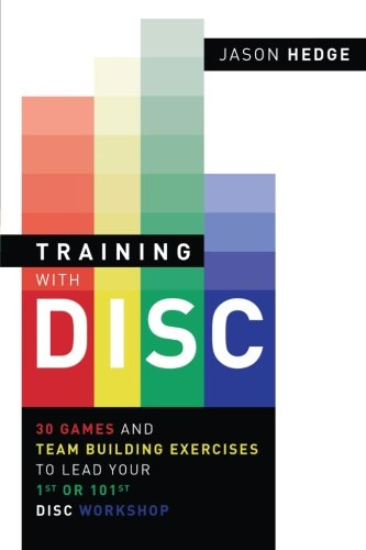 9780692380338: Training with DISC: 30 Games & Team Building Exercises to Lead your First or your 101st DISC Workshop
