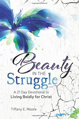 9780692380543: Beauty In The Struggle: A 21 Day Devotional to Living Boldly for Christ