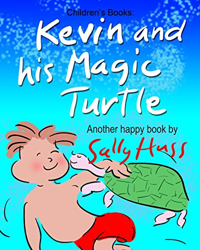 9780692381502: Children's Books: KEVIN AND HIS MAGIC TURTLE: (Adventurous Bedtime Story/Picture Book About Keeping Promises and Caring for Others, for Beginner Readers with 45 Whimsical Illustrations, Ages 2-8)