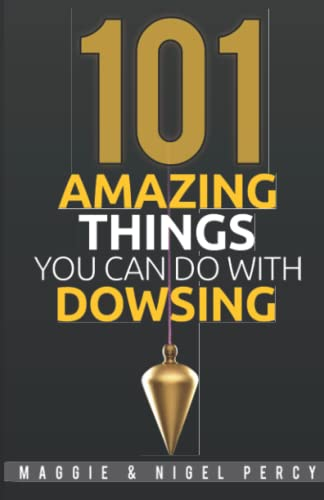 101 Amazing Things You Can Do With Dowsing: Percy, Maggie; Percy, Nigel