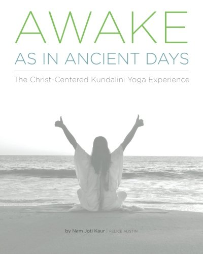 9780692381823: Awake As In Ancient Days: The Christ-Centered Kundalini Yoga Experience
