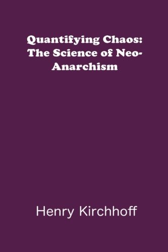 9780692381885: Quantifying Chaos: The Science of Neo-Anarchism