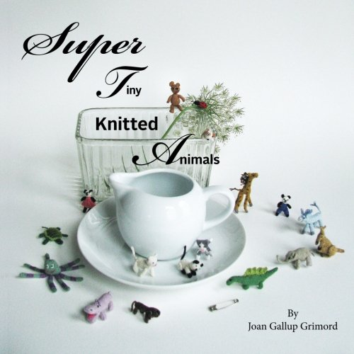 9780692382158: Super Tiny Knitted Animals