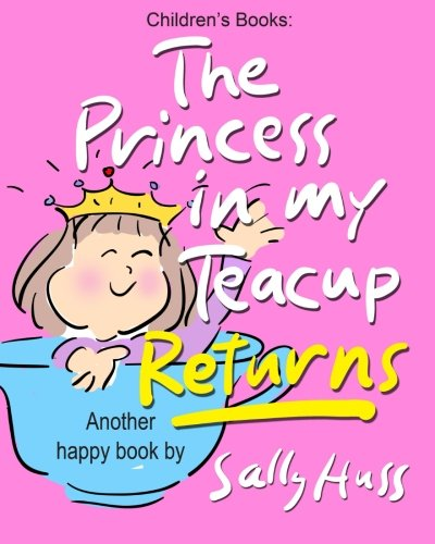 Children's Books: THE PRINCESS IN MY TEACUP RETURNS: (Adorable, Rhyming Bedtime Story/...