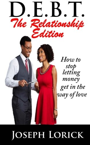 9780692382509: D.E.B.T. The Relationship Edition: How to stop letting money get in the way of love