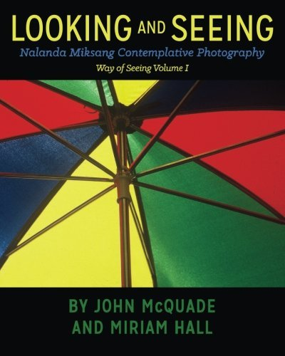 9780692383520: Looking and Seeing: Nalanda Miksang Contemplative Photography (Way of Seeing) (Volume 1)