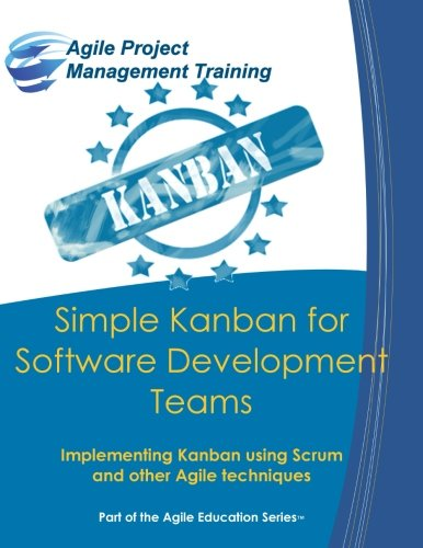 9780692383742: Simple Kanban for Software Development Teams: Implementing Kanban using Scrum and other Agile techniques: Volume 7 (Part of the Agile Education Series)
