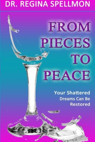 9780692386255: From Pieces To Peace: Your Shattered Dreams Can Be Restored