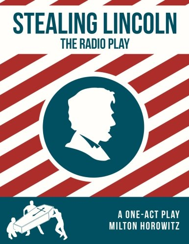 9780692389492: Stealing Lincoln: The Radio Play (The Cleveland Radio Players)