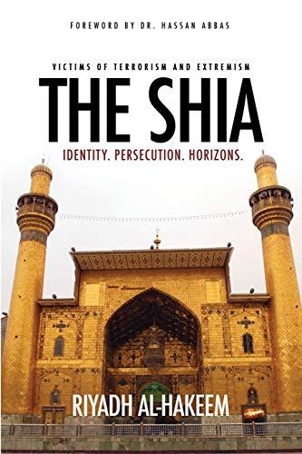 9780692390290: The Shia: Identity. Persecution. Horizons.