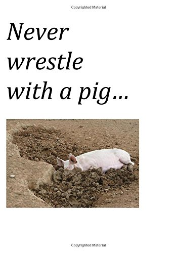 9780692390689: Never wrestle with a pig