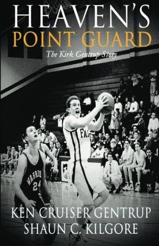9780692391105: Heaven's Point Guard: The Kirk Gentrup Story