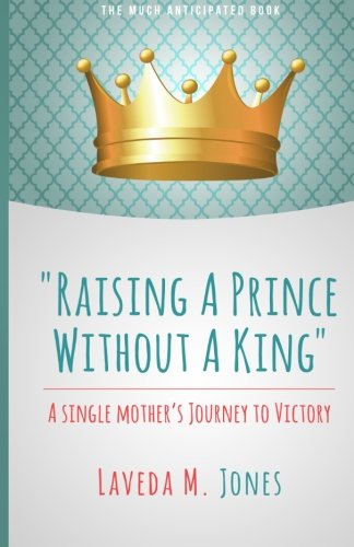 Raising A Prince Without A King: A Single Mother's Journey To Victory: Jones, LaVeda M.
