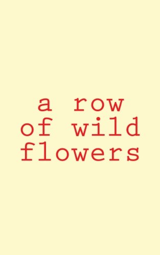 9780692391273: a row of wild flowers