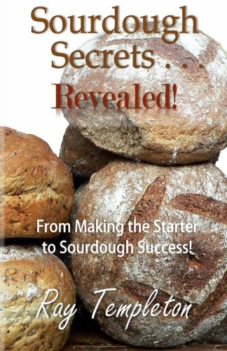 9780692391631: Sourdough Secrets... Revealed!: From Making the Starter to Sourdough Success