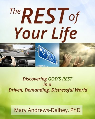 9780692391860: The REST of Your Life: Discovering GOD'S REST in a Driven, Demanding, Distressful World