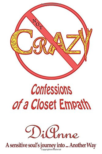 9780692392713: Not Crazy: Confessions of a Closet Empath: A sensistive soul's journey into ... Another Way