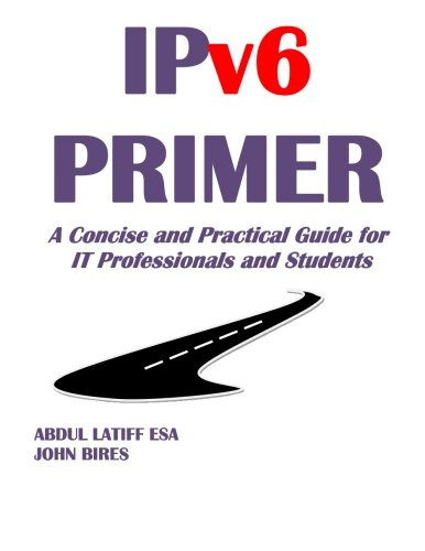 9780692393864: IPv6 PRIMER: A Concise and Practical Guide for IT Professionals and Students