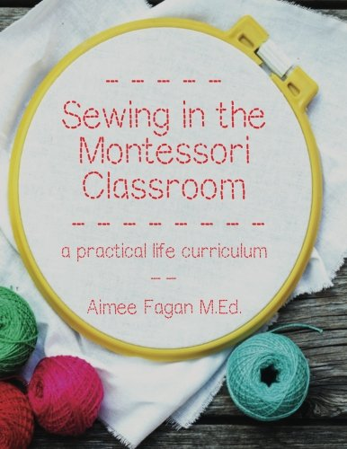 9780692393925: Sewing in the Montessori Classroom: a practical life curriculum