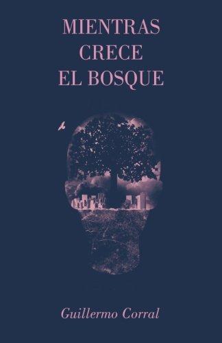 Mientras crece el bosque (Spanish Edition): Corral, Guillermo; Ediciones, La Pereza