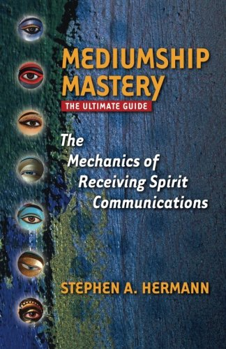 9780692396087: Mediumship Mastery: The Mechanics of Receiving Spirit Communications: The Ultimate Guide