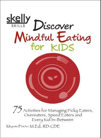 9780692396650: Discover Mindful Eating for Kids: 75 Activities for Picky Eaters, Overeaters, Speed Eaters and Every Kid In-Between