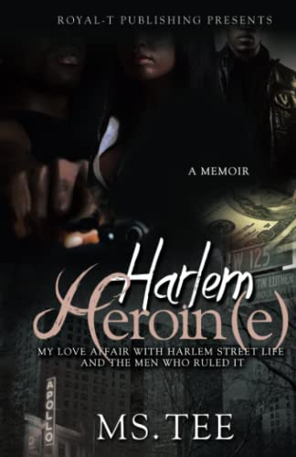 9780692396889: Harlem Heroin(e): My Love Affair With Harlem Street Life And The Men Who Ruled It