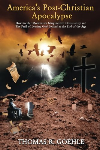9780692397503: America's Post-Christian Apocalypse: How Secular Modernism Marginalized Christianity and The Peril of Leaving God Behind at the End of the Age