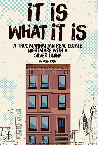 9780692397725: It Is What It Is: A True Manhattan Real Estate Nightmare With a Silver Lining