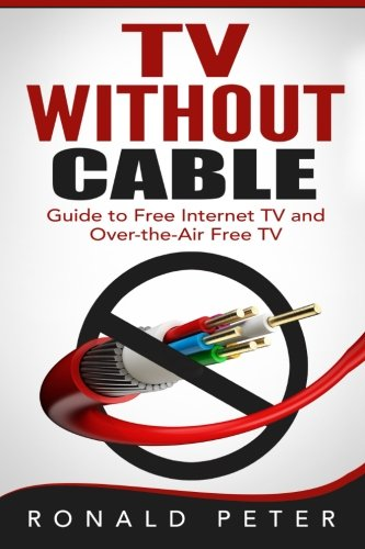 Tv Without Cable: Guide To Free Internet Tv And Over The Air Free Tv