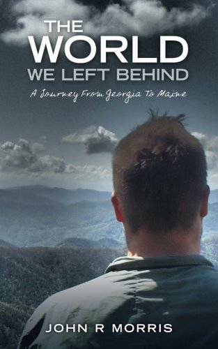 9780692400371: The World We Left Behind: A Journey From Georgia To Maine (Volume 1)