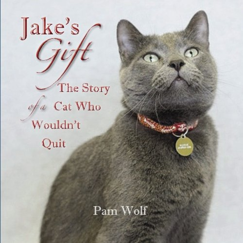 9780692401057: Jake's Gift: The Story of a Cat Who Wouldn't Quit