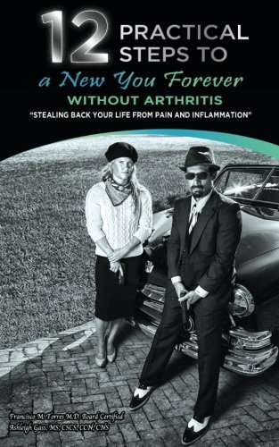 9780692401781: 12 Practical Steps to a New You Forever Without Arthritis: Stealing Back Your Life from Pain and Inflammation (Volume 1)