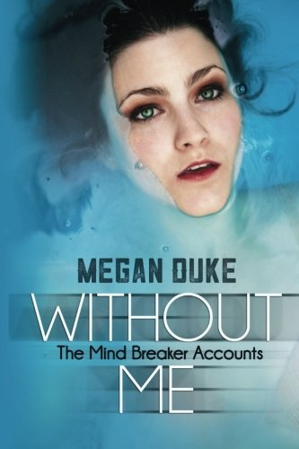 9780692403167: Without Me (The Mind Breaker Accounts) (Volume 1)