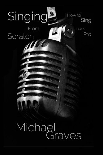 9780692403235: Singing From Scratch: How To Sing Like A Pro